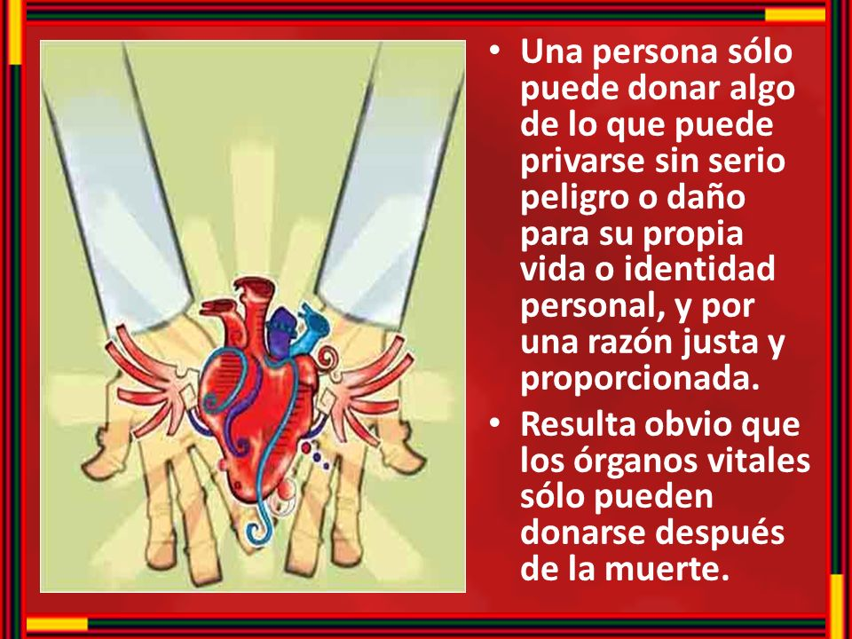 Una persona sólo puede donar algo de lo que puede privarse sin serio peligro o daño para su propia vida o identidad personal, y por una razón justa y