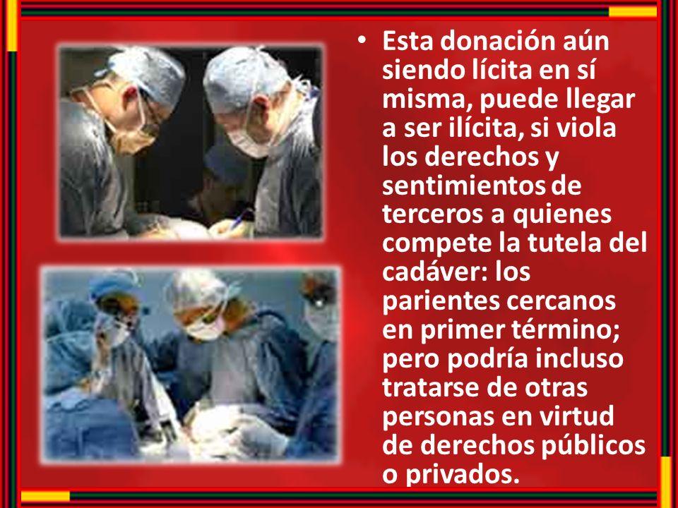 Esta donación aún siendo lícita en sí misma, puede llegar a ser ilícita, si viola los derechos y sentimientos de terceros a quienes compete la tutela
