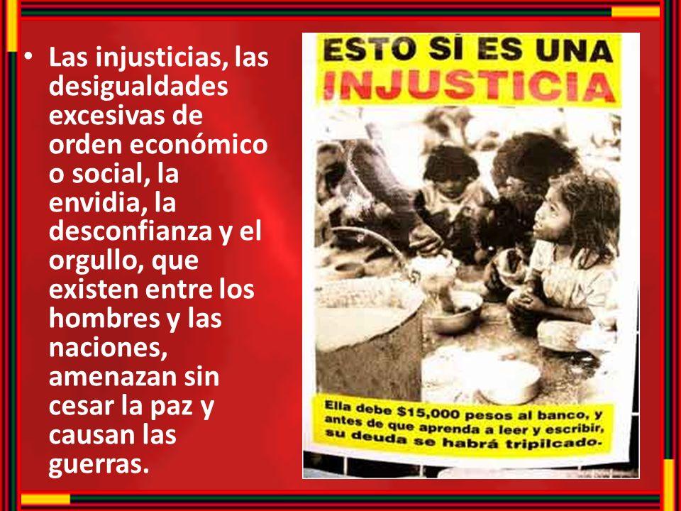 Las injusticias, las desigualdades excesivas de orden económico o social, la envidia, la desconfianza y el orgullo, que existen entre los hombres y la