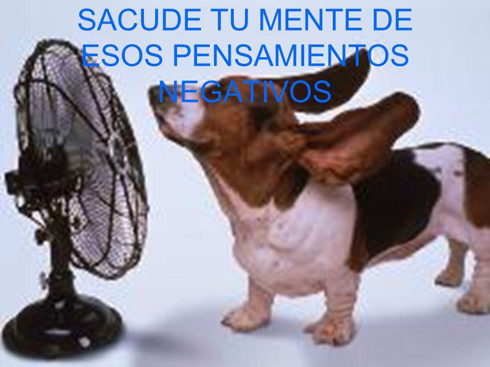 SACUDE TU MENTE DE ESOS PENSAMIENTOS NEGATIVOS