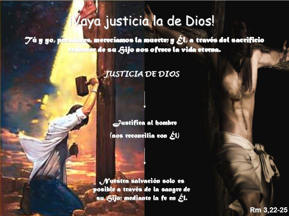 ¡Vaya justicia la de Dios! Tú y yo, pecadores, merecíamos la muerte; y Él, a través del sacrificio redentor de su Hijo nos ofrece la vida eterna. JUST