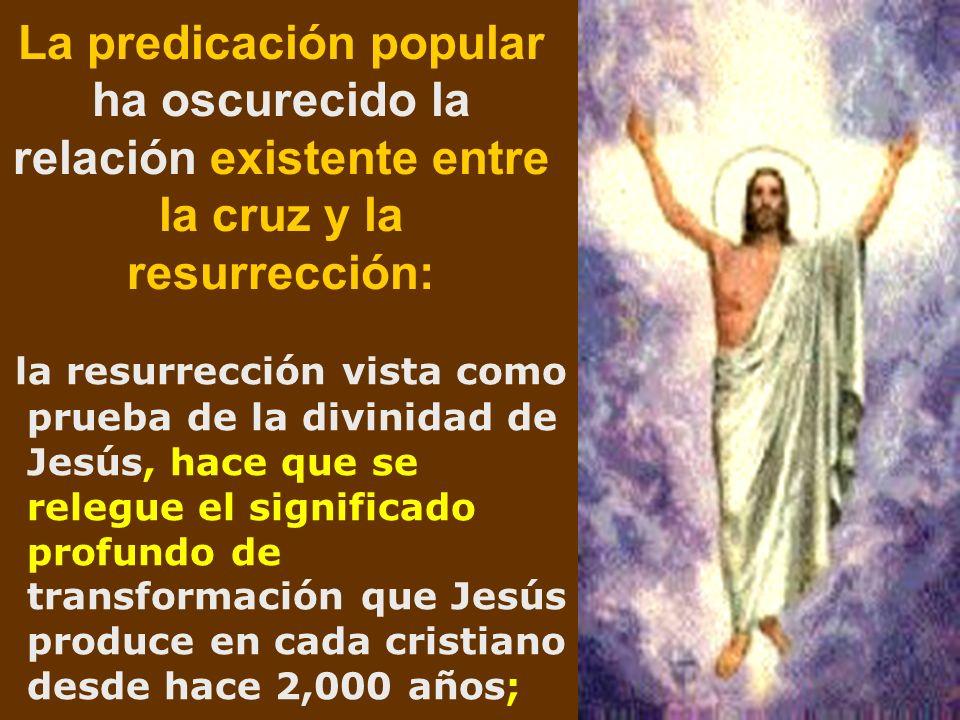 La predicación popular ha oscurecido la relación existente entre la cruz y la resurrección: la resurrección vista como prueba de la divinidad de Jesús