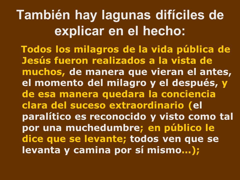 También hay lagunas difíciles de explicar en el hecho: Todos los milagros de la vida pública de Jesús fueron realizados a la vista de muchos, de maner