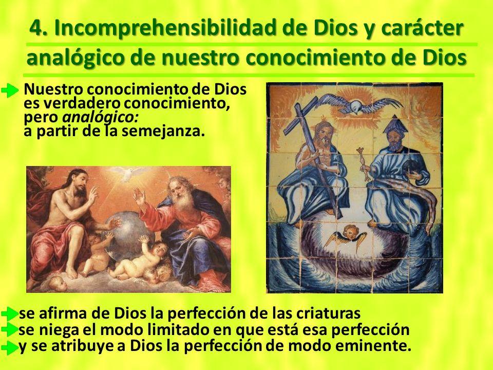 4. Incomprehensibilidad de Dios y carácter analógico de nuestro conocimiento de Dios Nuestro conocimiento de Dios es verdadero conocimiento, pero anal