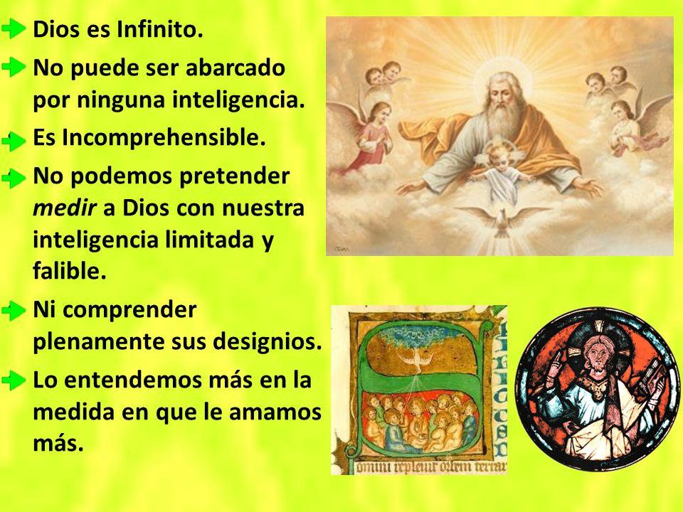 Dios es Infinito.No puede ser abarcado por ninguna inteligencia.