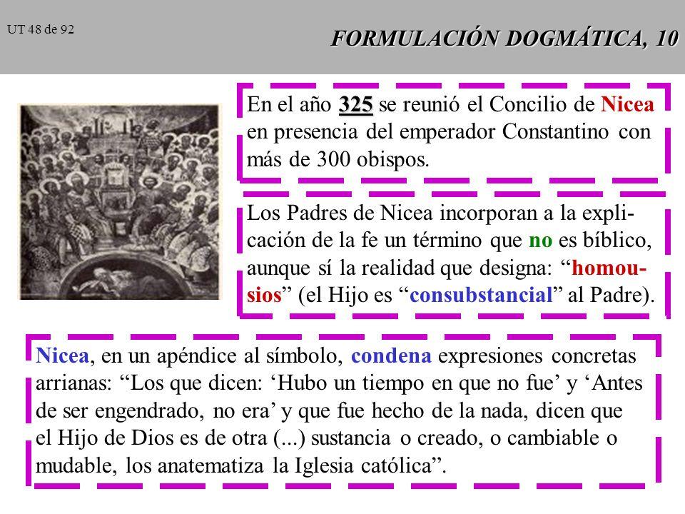 FORMULACIÓN DOGMÁTICA, 9 Subordinacionismo: subordina el Hijo al Padre hasta el punto de negar la divinidad del Hijo. Distinguir la subordinación real