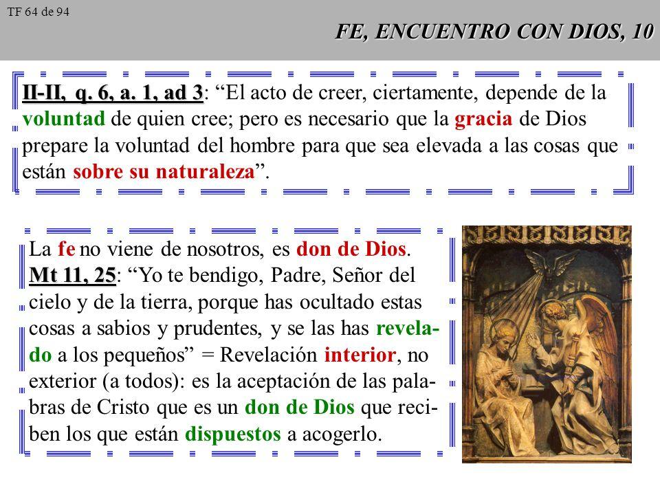 FE, ENCUENTRO CON DIOS, 10 II-II, q. 6, a. 1, ad 3 II-II, q. 6, a. 1, ad 3: El acto de creer, ciertamente, depende de la voluntad de quien cree; pero