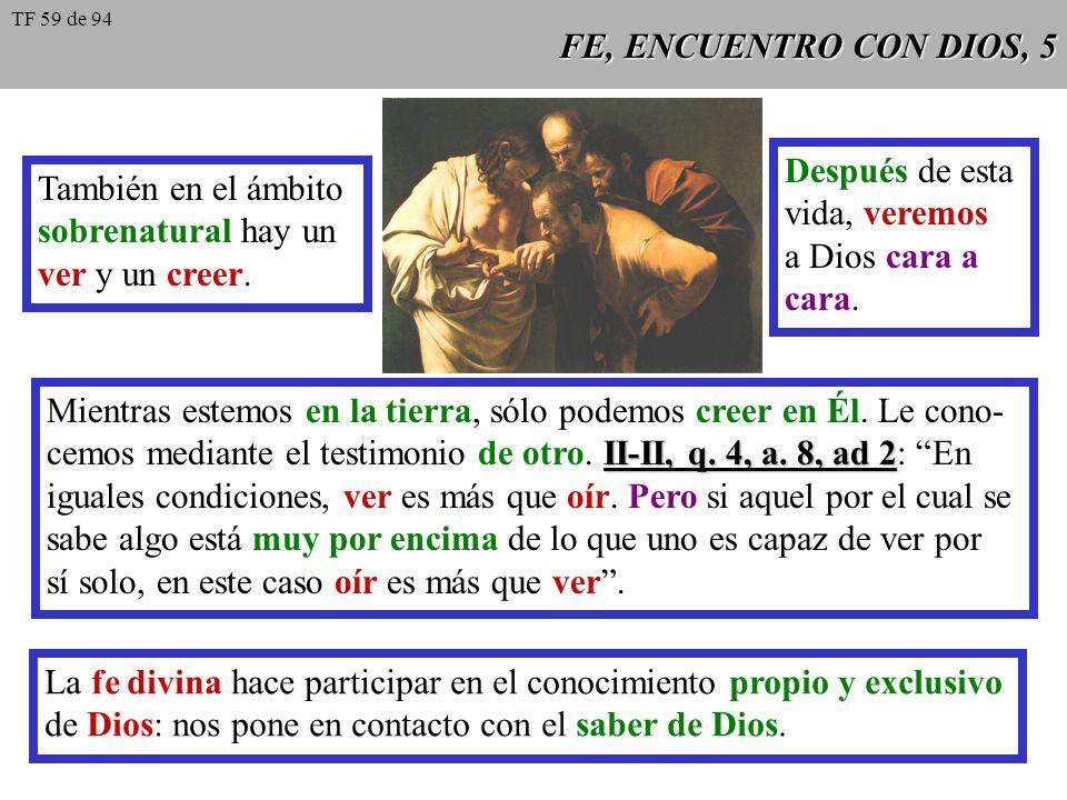 FE, ENCUENTRO CON DIOS, 5 También en el ámbito sobrenatural hay un ver y un creer. Después de esta vida, veremos a Dios cara a cara. Mientras estemos