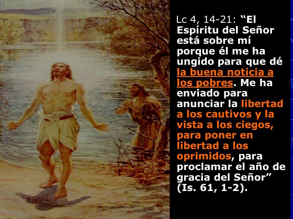 Lc 4, 14-21: El Espíritu del Señor está sobre mí porque él me ha ungido para que dé la buena noticia a los pobres. Me ha enviado para anunciar la libe