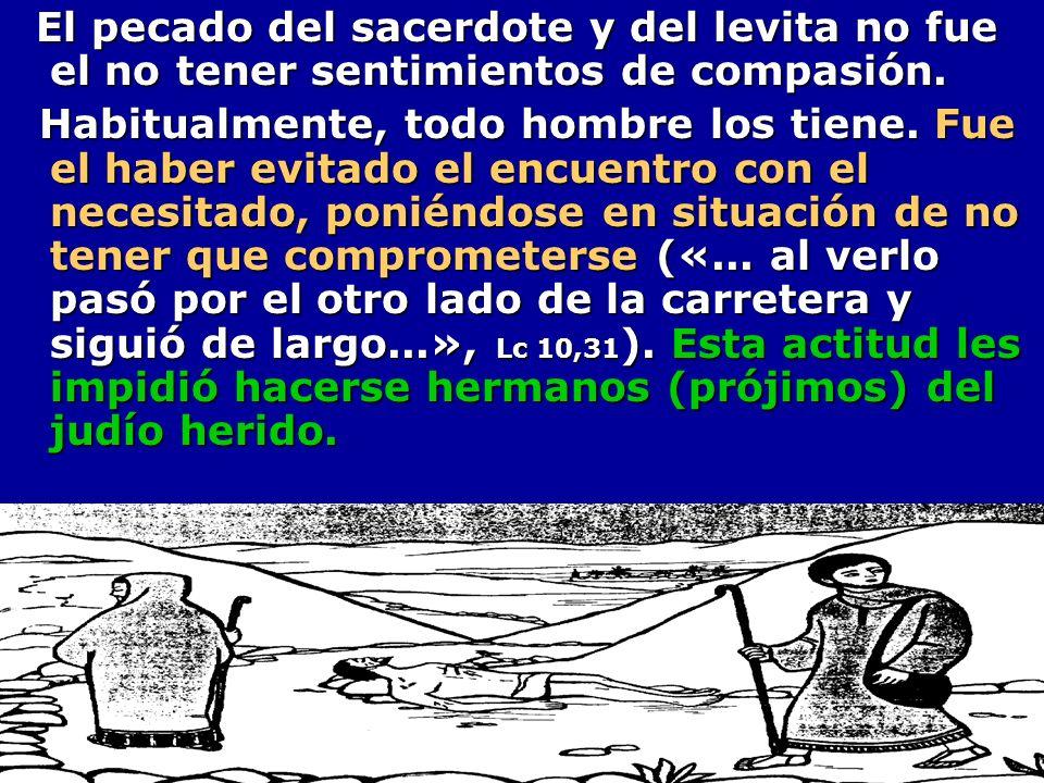 El pecado del sacerdote y del levita no fue el no tener sentimientos de compasión. El pecado del sacerdote y del levita no fue el no tener sentimiento