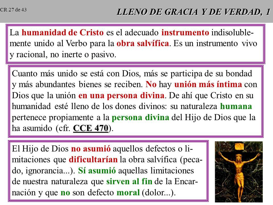 LLENO DE GRACIA Y DE VERDAD, 1 La humanidad de Cristo es el adecuado instrumento indisoluble- mente unido al Verbo para la obra salvífica.