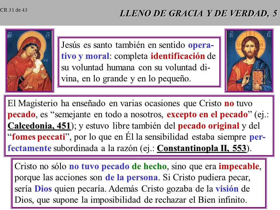 LLENO DE GRACIA Y DE VERDAD, 5 Jesús es santo también en sentido opera- tivo y moral: completa identificación de su voluntad humana con su voluntad di- vina, en lo grande y en lo pequeño.