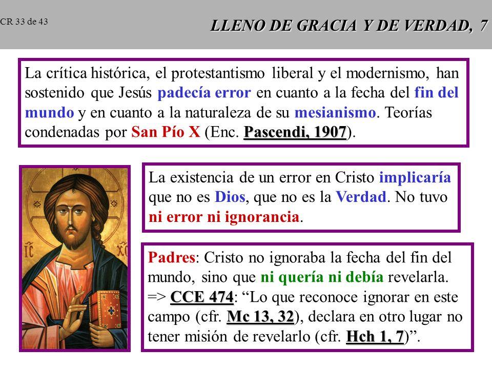 LLENO DE GRACIA Y DE VERDAD, 7 La crítica histórica, el protestantismo liberal y el modernismo, han sostenido que Jesús padecía error en cuanto a la fecha del fin del mundo y en cuanto a la naturaleza de su mesianismo.