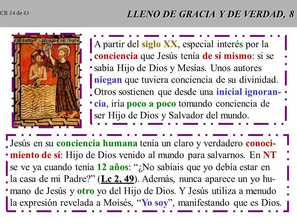 LLENO DE GRACIA Y DE VERDAD, 8 A partir del siglo XX, especial interés por la conciencia que Jesús tenía de sí mismo: si se sabía Hijo de Dios y Mesías.