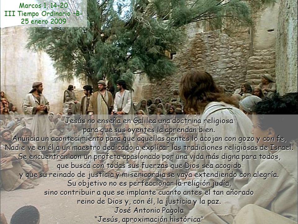 Jesús no enseña en Galilea una doctrina religiosa para que sus oyentes la aprendan bien.