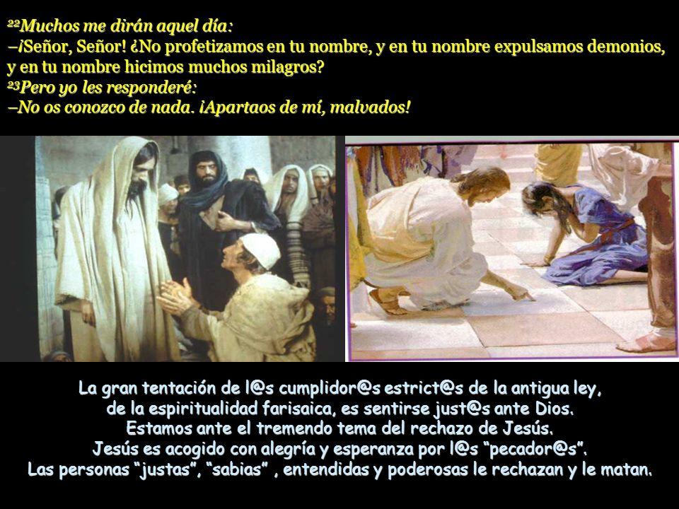21 No todo el que me dice: ¡Señor, Señor! entrará en el reino de los cielos, sino el que hace la voluntad de mi Padre que está en los cielos. Es la co