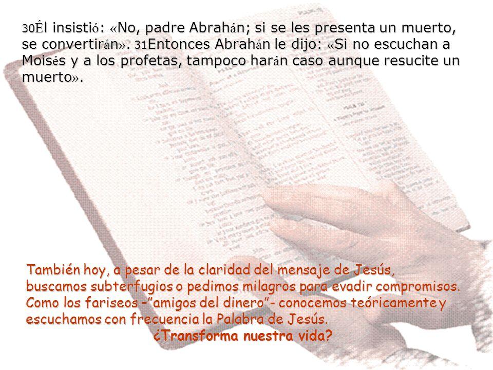 27 Replic ó el rico: « Entonces te ruego, padre, que lo env í es a mi casa paterna, 28 para que diga a mis cinco hermanos la verdad y no vengan tambi