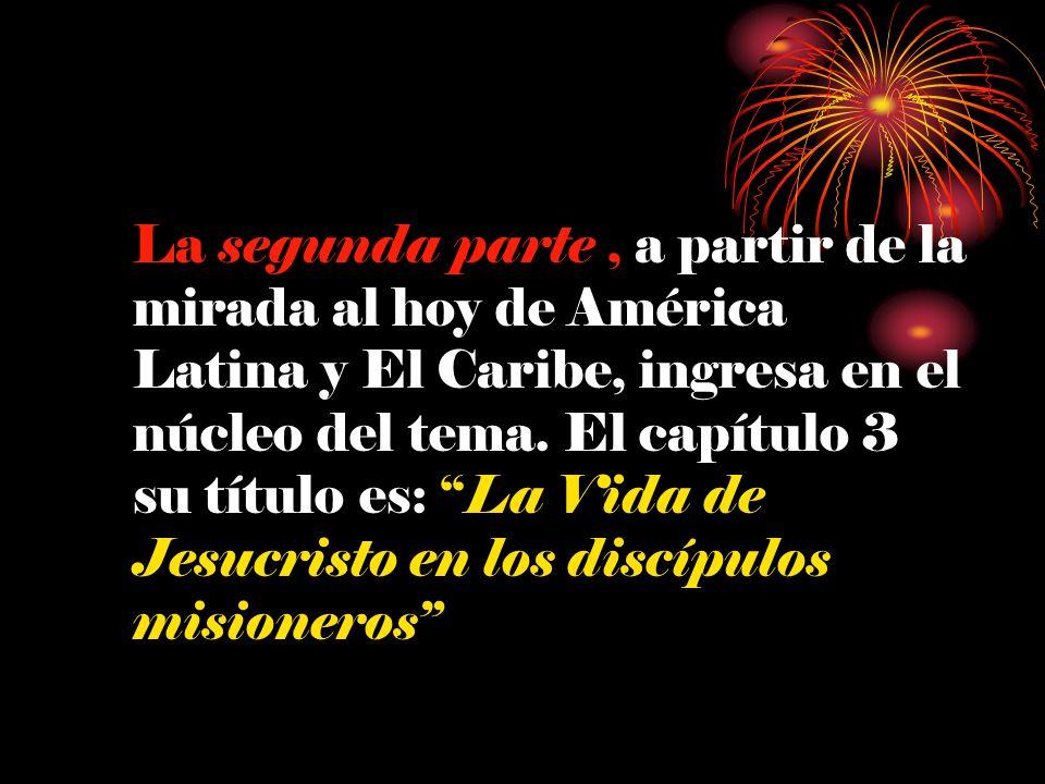 La segunda parte, a partir de la mirada al hoy de América Latina y El Caribe, ingresa en el núcleo del tema. El capítulo 3 su título es: La Vida de Je
