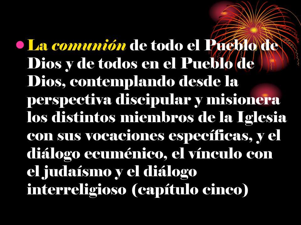 La comunión de todo el Pueblo de Dios y de todos en el Pueblo de Dios, contemplando desde la perspectiva discipular y misionera los distintos miembros
