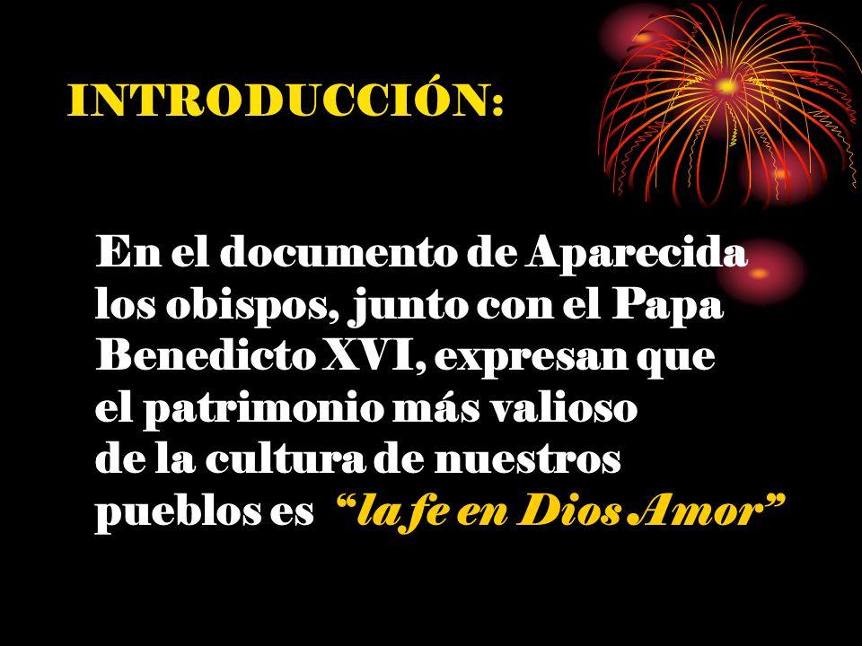 INTRODUCCIÓN: En el documento de Aparecida los obispos, junto con el Papa Benedicto XVI, expresan que el patrimonio más valioso de la cultura de nuest