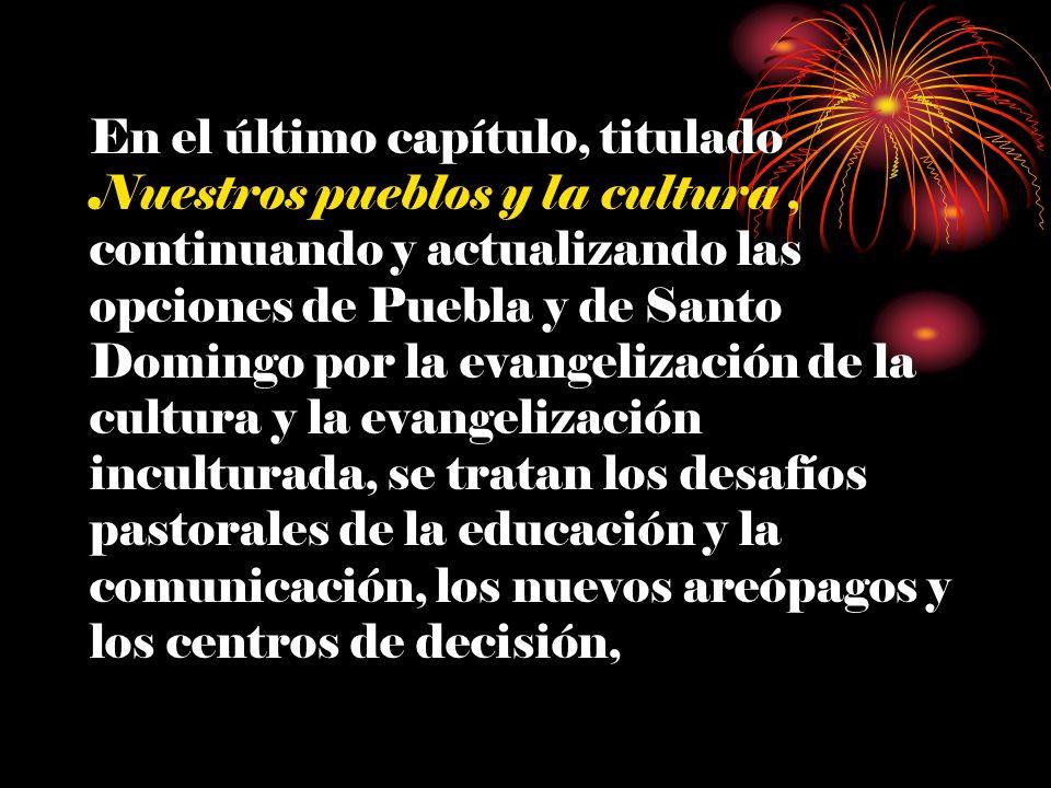 En el último capítulo, titulado Nuestros pueblos y la cultura, continuando y actualizando las opciones de Puebla y de Santo Domingo por la evangelizac