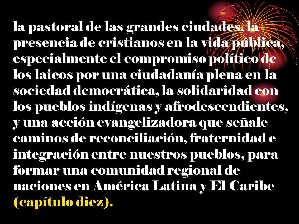 la pastoral de las grandes ciudades, la presencia de cristianos en la vida pública, especialmente el compromiso político de los laicos por una ciudada