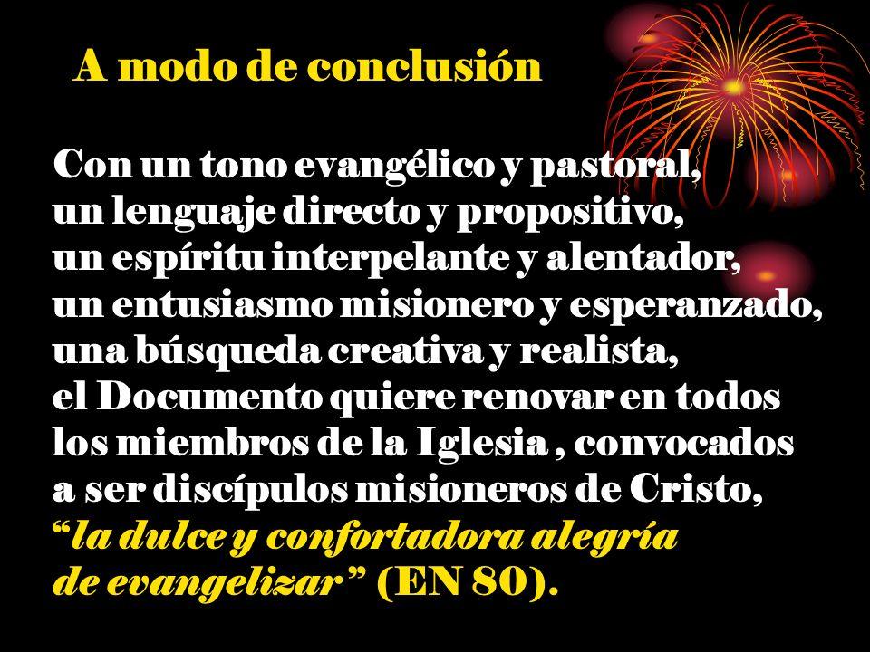 A modo de conclusión Con un tono evangélico y pastoral, un lenguaje directo y propositivo, un espíritu interpelante y alentador, un entusiasmo misione