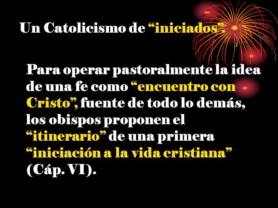 Un Catolicismo de iniciados. Para operar pastoralmente la idea de una fe como encuentro con Cristo, fuente de todo lo demás, los obispos proponen el i