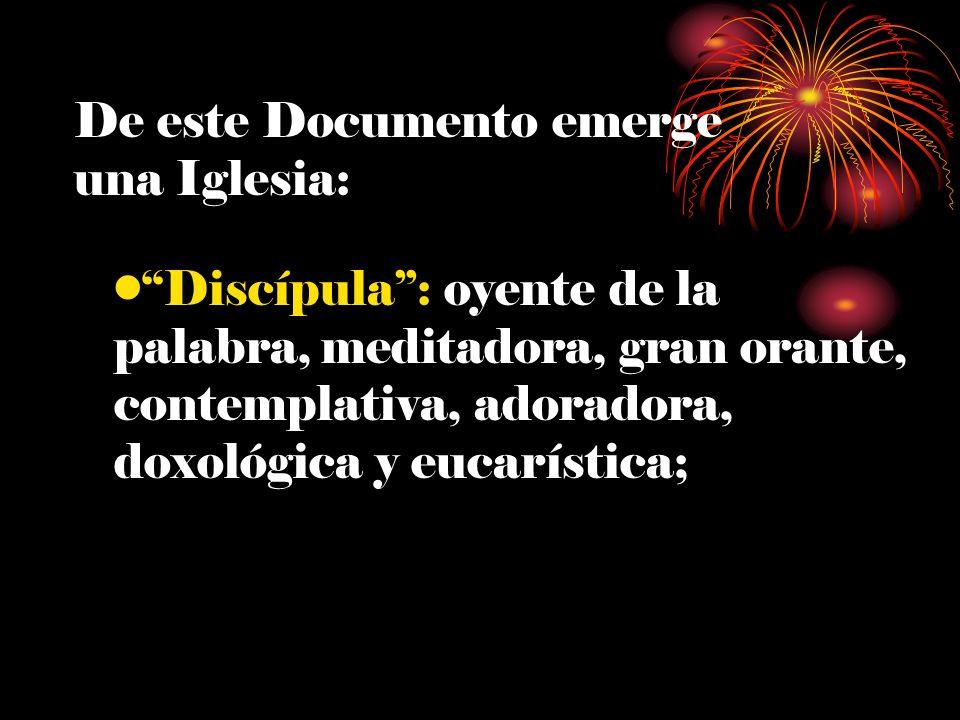 De este Documento emerge una Iglesia: Discípula: oyente de la palabra, meditadora, gran orante, contemplativa, adoradora, doxológica y eucarística;