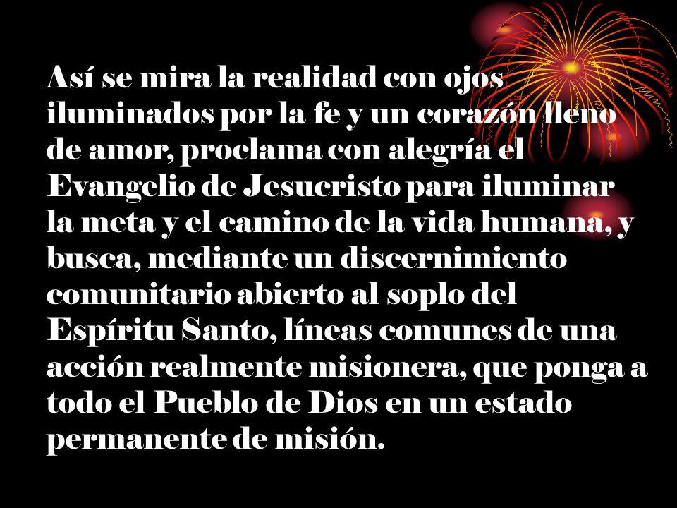 Así se mira la realidad con ojos iluminados por la fe y un corazón lleno de amor, proclama con alegría el Evangelio de Jesucristo para iluminar la met