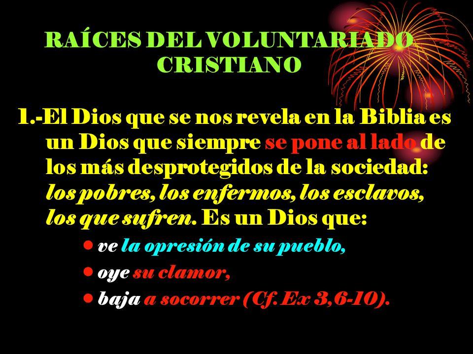 RAÍCES DEL VOLUNTARIADO CRISTIANO 1.-El Dios que se nos revela en la Biblia es un Dios que siempre se pone al lado de los más desprotegidos de la soci