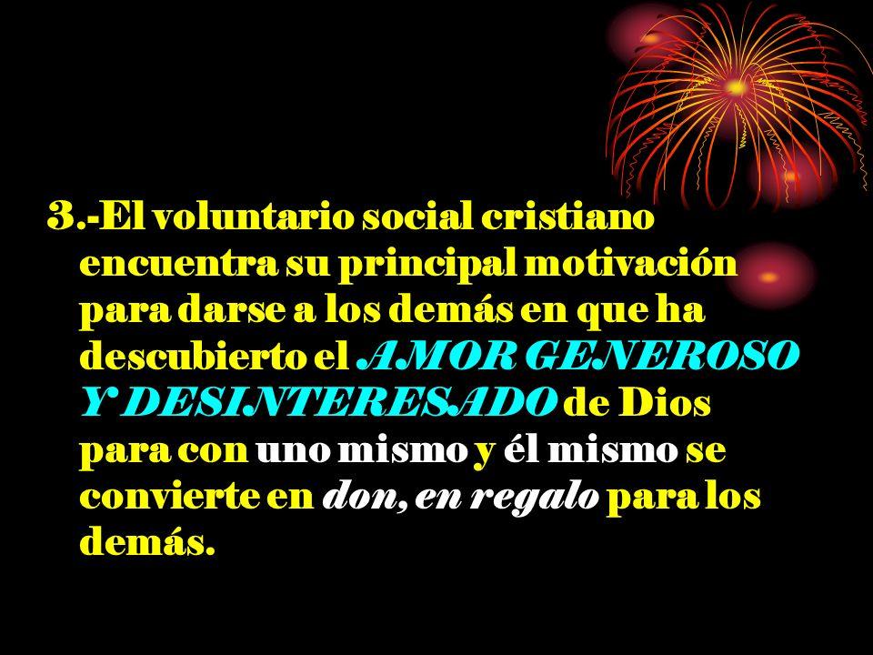 3.-El voluntario social cristiano encuentra su principal motivación para darse a los demás en que ha descubierto el AMOR GENEROSO Y DESINTERESADO de D
