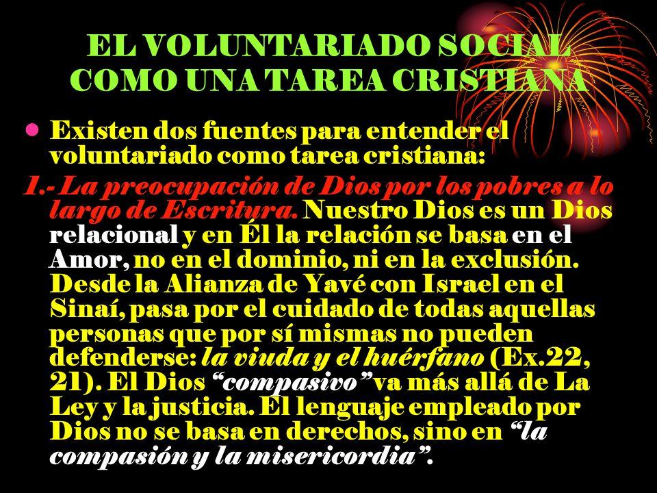 EL VOLUNTARIADO SOCIAL COMO UNA TAREA CRISTIANA Existen dos fuentes para entender el voluntariado como tarea cristiana: 1.- La preocupación de Dios po
