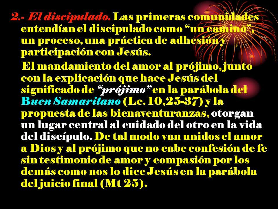 2.- El discipulado. Las primeras comunidades entendían el discipulado como un camino, un proceso, una práctica de adhesión y participación con Jesús.
