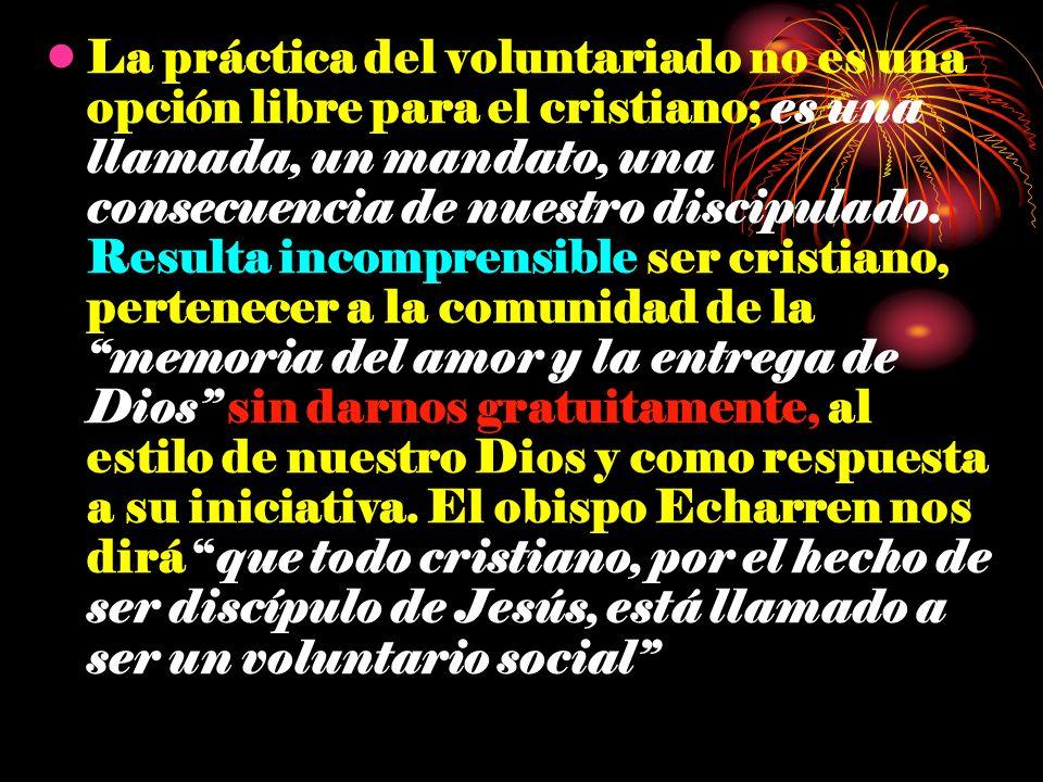 La práctica del voluntariado no es una opción libre para el cristiano; es una llamada, un mandato, una consecuencia de nuestro discipulado. Resulta in