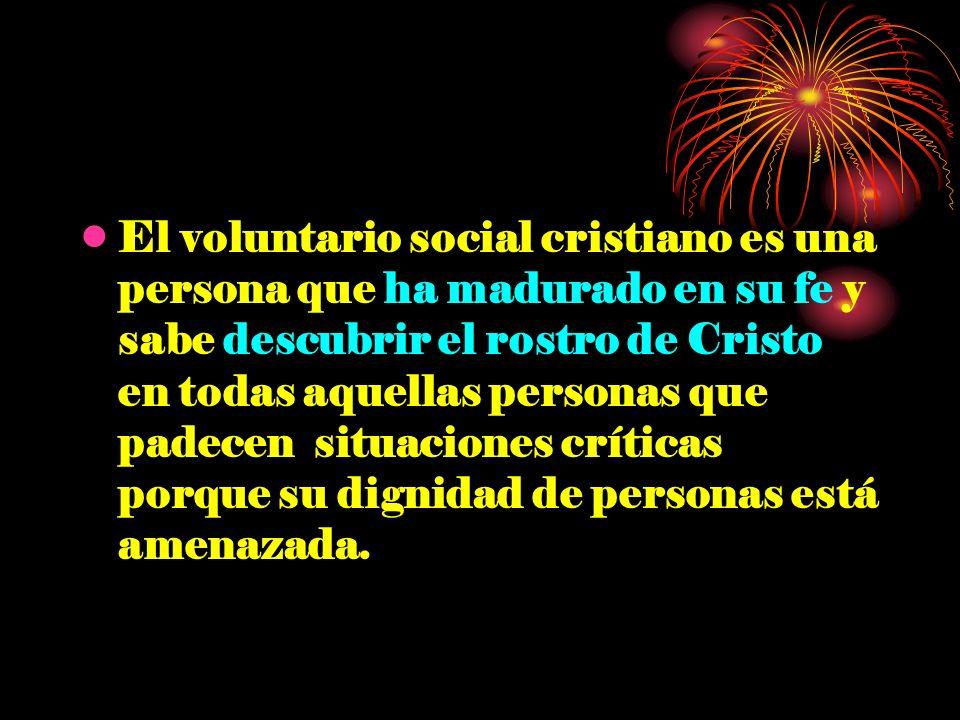El voluntario social cristiano es una persona que ha madurado en su fe y sabe descubrir el rostro de Cristo en todas aquellas personas que padecen sit