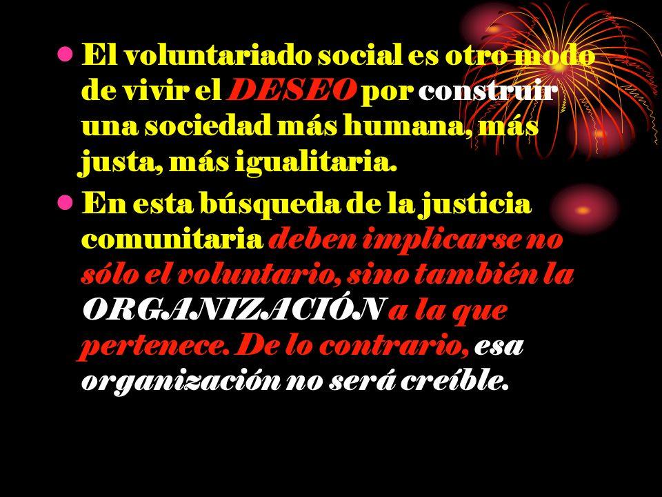 El voluntariado social es otro modo de vivir el DESEO por construir una sociedad más humana, más justa, más igualitaria. En esta búsqueda de la justic