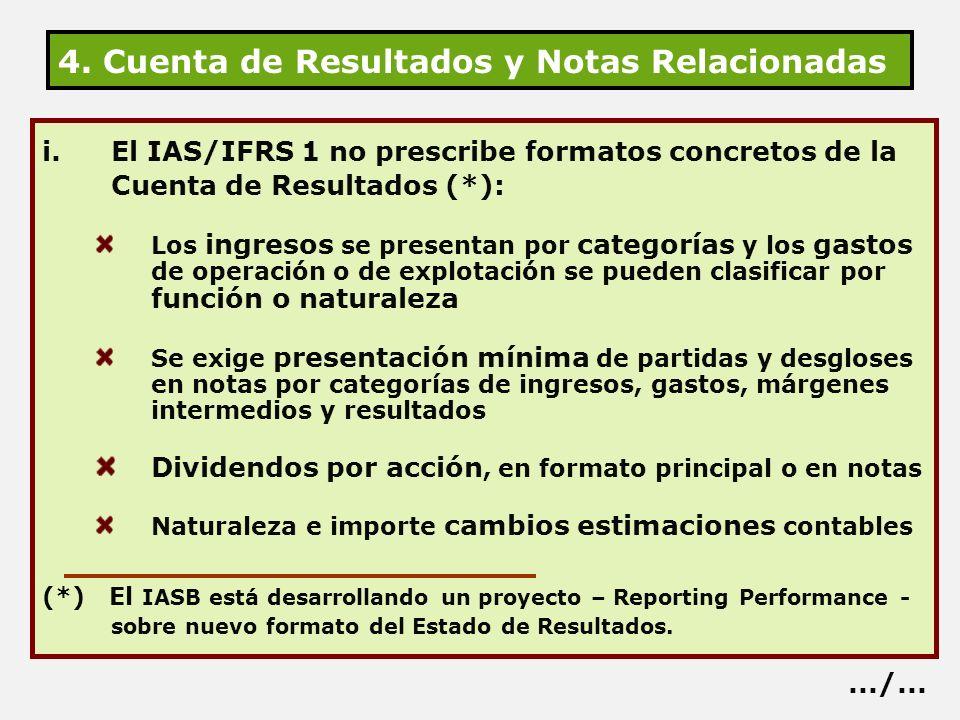 4. Cuenta de Resultados y Notas Relacionadas i.El IAS/IFRS 1 no prescribe formatos concretos de la Cuenta de Resultados (*): Los ingresos se presentan
