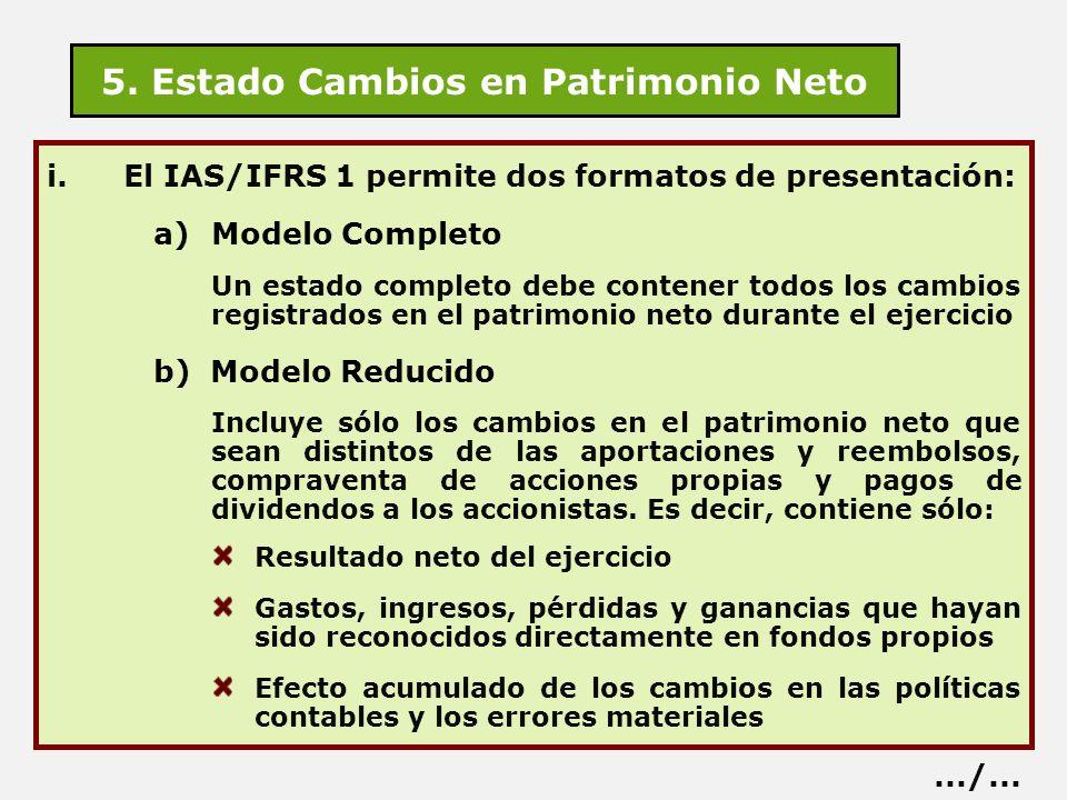 5. Estado Cambios en Patrimonio Neto i.El IAS/IFRS 1 permite dos formatos de presentación: a)Modelo Completo Un estado completo debe contener todos lo