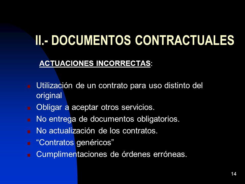 14 II.- DOCUMENTOS CONTRACTUALES ACTUACIONES INCORRECTAS: Utilización de un contrato para uso distinto del original Obligar a aceptar otros servicios.