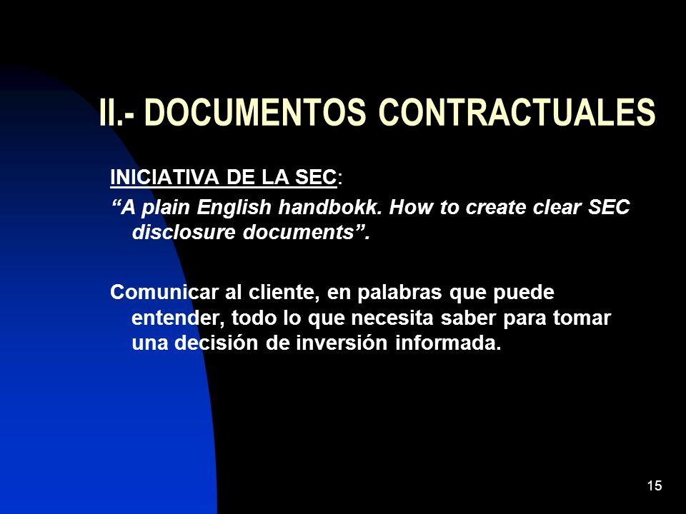 15 II.- DOCUMENTOS CONTRACTUALES INICIATIVA DE LA SEC: A plain English handbokk. How to create clear SEC disclosure documents. Comunicar al cliente, e