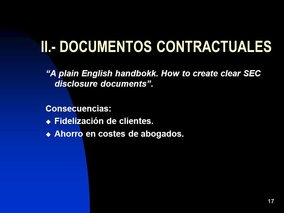 17 II.- DOCUMENTOS CONTRACTUALES A plain English handbokk. How to create clear SEC disclosure documents. Consecuencias: Fidelización de clientes. Ahor