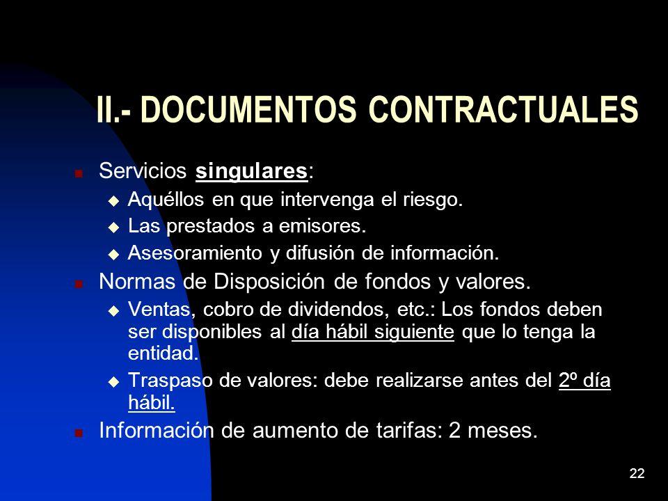 22 II.- DOCUMENTOS CONTRACTUALES Servicios singulares: Aquéllos en que intervenga el riesgo. Las prestados a emisores. Asesoramiento y difusión de inf