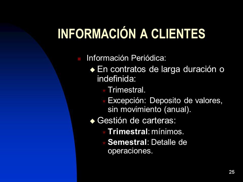 25 INFORMACIÓN A CLIENTES Información Periódica: En contratos de larga duración o indefinida: Trimestral. Excepción: Deposito de valores, sin movimien