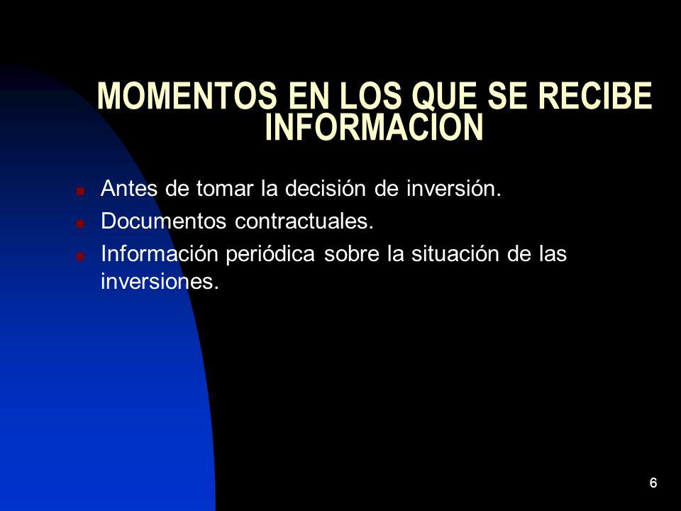 6 MOMENTOS EN LOS QUE SE RECIBE INFORMACION Antes de tomar la decisión de inversión. Documentos contractuales. Información periódica sobre la situació