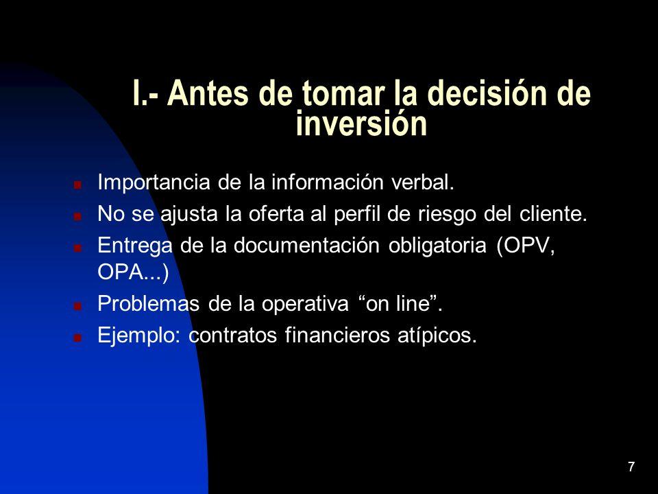 7 I.- Antes de tomar la decisión de inversión Importancia de la información verbal. No se ajusta la oferta al perfil de riesgo del cliente. Entrega de