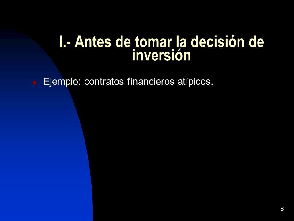 8 I.- Antes de tomar la decisión de inversión Ejemplo: contratos financieros atípicos.