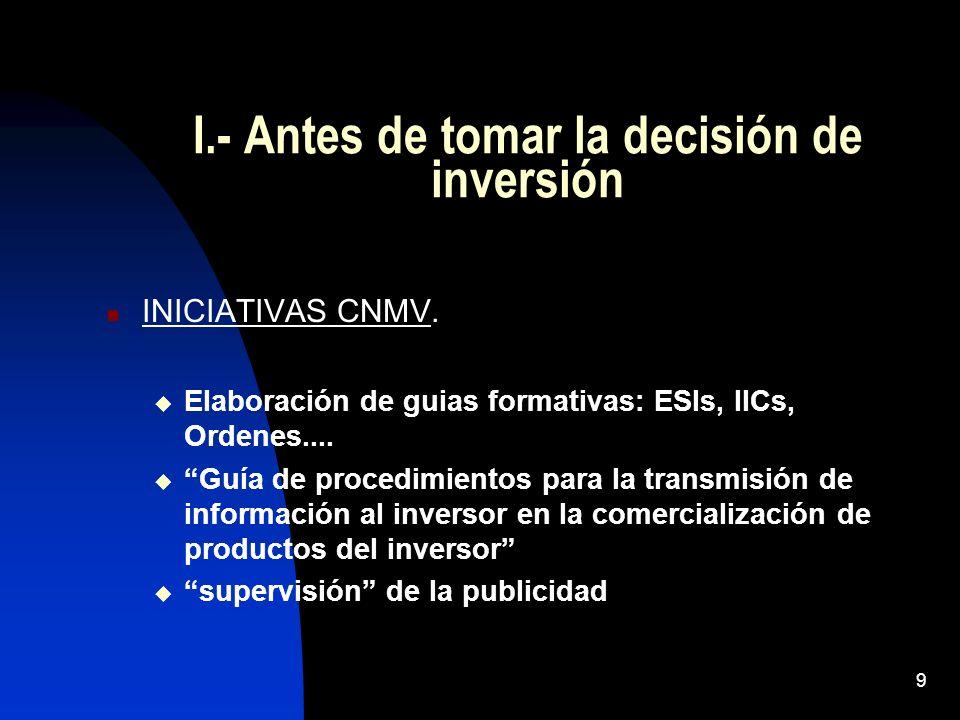 9 I.- Antes de tomar la decisión de inversión INICIATIVAS CNMV. Elaboración de guias formativas: ESIs, IICs, Ordenes.... Guía de procedimientos para l
