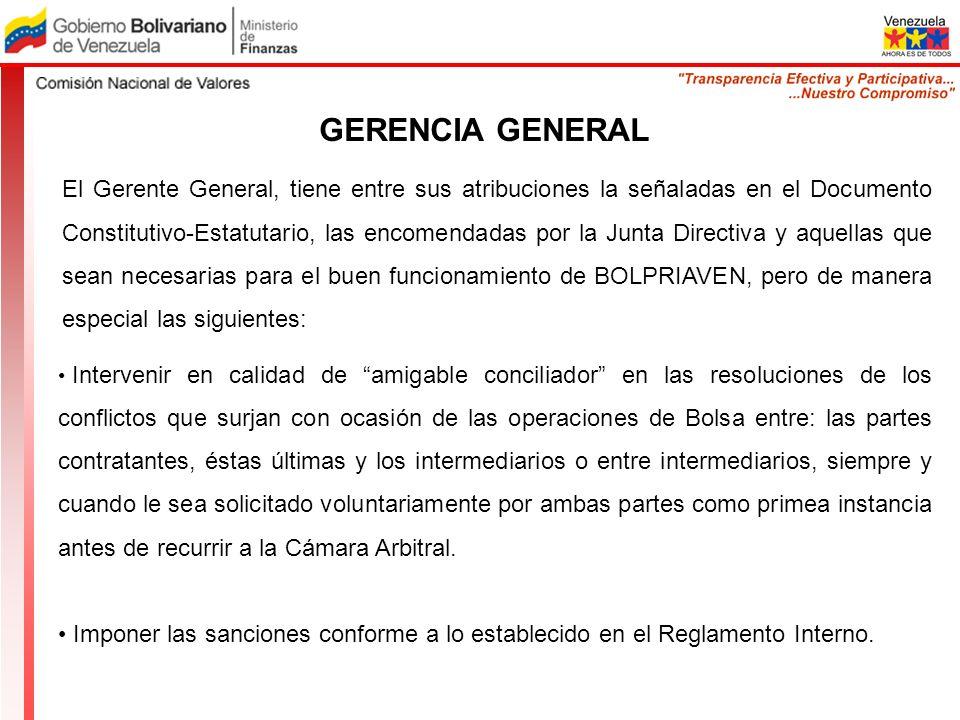 GERENCIA GENERAL El Gerente General, tiene entre sus atribuciones la señaladas en el Documento Constitutivo-Estatutario, las encomendadas por la Junta
