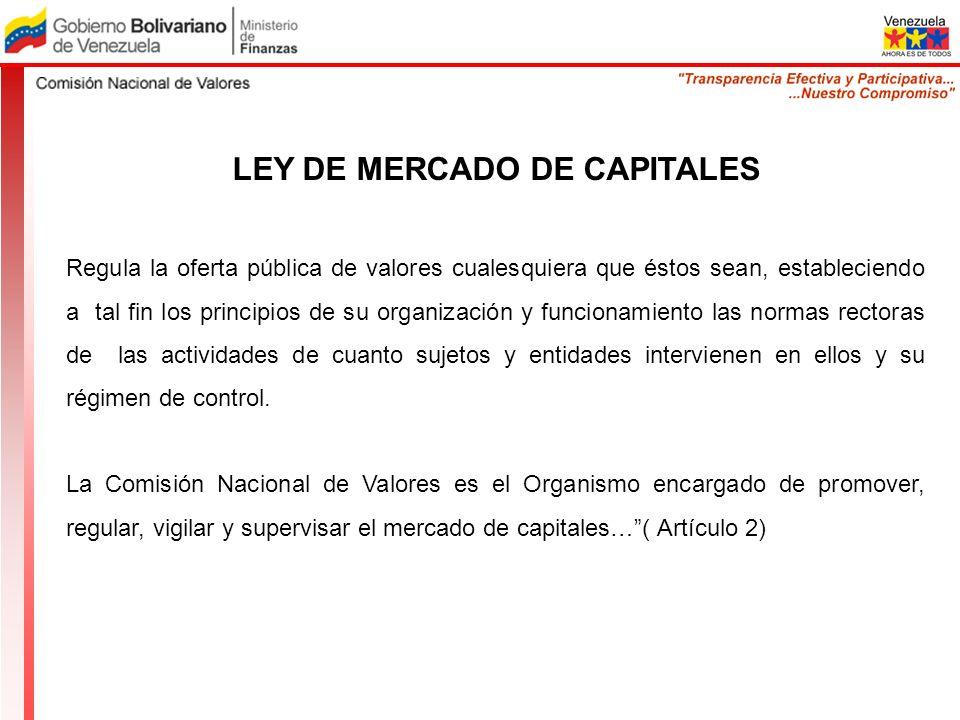 LEY DE MERCADO DE CAPITALES Regula la oferta pública de valores cualesquiera que éstos sean, estableciendo a tal fin los principios de su organización